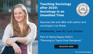 """Photo of Lisa Wade and information about her Keynote Address """"Teaching Sociology after 2020: Sociology in an Unsettled Time."""""""